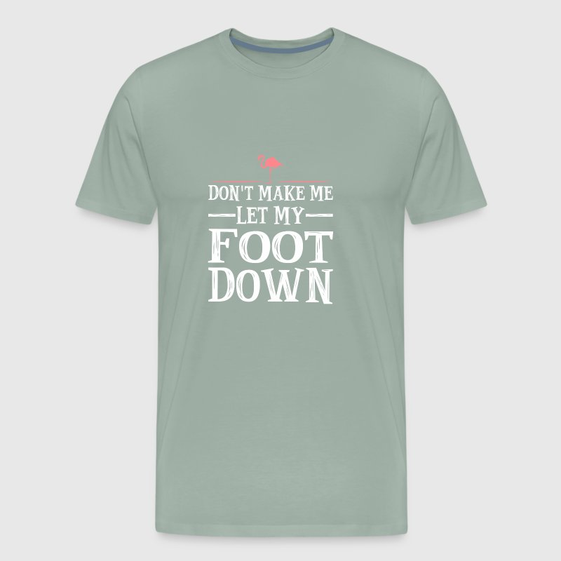 Dont Make Me Put My Foot Down Flamingo - Men's Premium T-Shirt