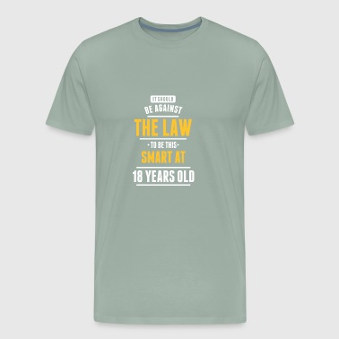 18 The Law To Be This Smart At 18 Years Old - Men's Premium T-Shirt