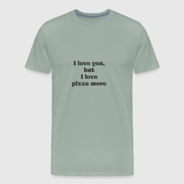 i love you but i love pizza more - Men's Premium T-Shirt