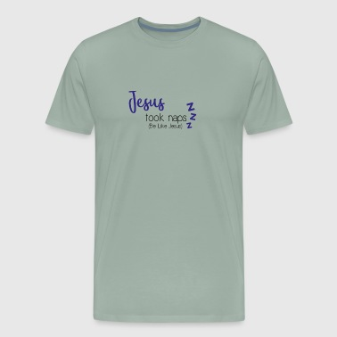 Jesus Took Naps ( Be Like Jesus) - Men's Premium T-Shirt