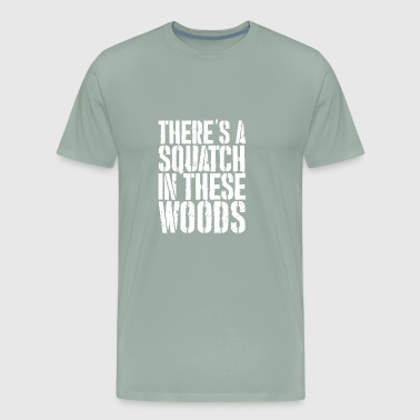 There's a Squatch in these Woods | Wild Squatch - Men's Premium T-Shirt