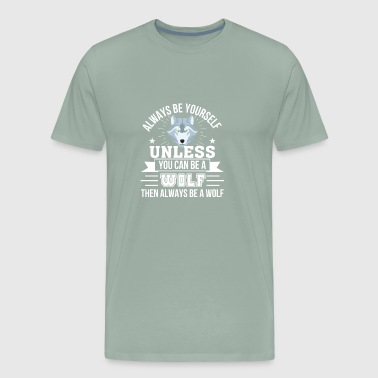 Always Yourself Be Wolf Then Always Be Wolf - Men's Premium T-Shirt