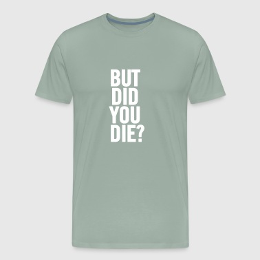 Mr Chow But Did You Die White - Men's Premium T-Shirt