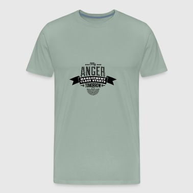 My Anger Management Class Starts Tomorrow (Anger) - Men's Premium T-Shirt