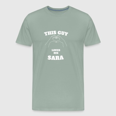 This Guy Loves His Sara Valentine Day Gift - Men's Premium T-Shirt