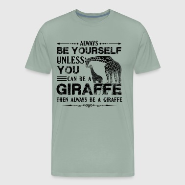 Always Be A Giraffe Shirt - Men's Premium T-Shirt