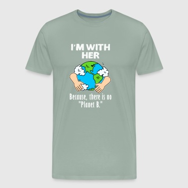 Im With Her Because, There is no Planet B. T-shirt - Men's Premium T-Shirt