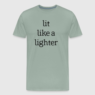Lit Like A Lighter Womens Shirt Funny Quotes Gift Wife Girlfriend Cute T Shirt - Men's Premium T-Shirt