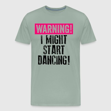 Dancing Shirt Warning Might Start Dancing Black Pink Cute Dancers Ballet Tap Hip Hop Funny - Men's Premium T-Shirt