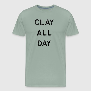 Pottery Design Clay All Day Dark Clay Ceramics Artist Clay Funny Gift - Men's Premium T-Shirt