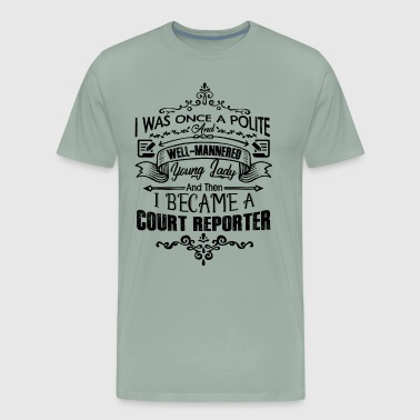 Court Became A Court Reporter Shirt - Men's Premium T-Shirt