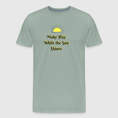 Make Hay While the Sun Shines - Men's Premium T-Shirt