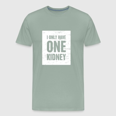 Organic Cotton I Only Have One Kidney | Organ Transplant - Men's Premium T-Shirt