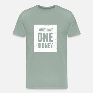 Nonprofit I Only Have One Kidney | Organ Transplant - Men's Premium T-Shirt