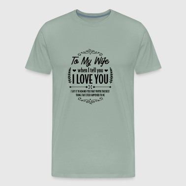 My wife is the best... - Gift - Men's Premium T-Shirt
