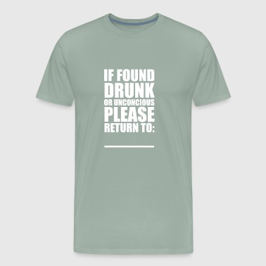 If Found Drunk If found drunk please return - Men's Premium T-Shirt