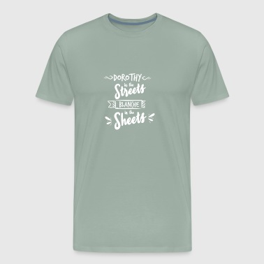 Dorothy in the Sheets Blance in the Sheets - Men's Premium T-Shirt