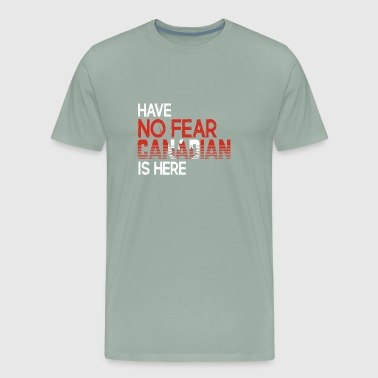 Have no Fear Canadian is Here Proud Canada Pride F - Men's Premium T-Shirt