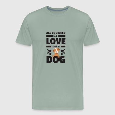 All You Need Is Love And A Dog Funny T Shirt - Men's Premium T-Shirt