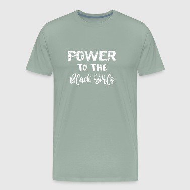 Black Power to the Black Girls Black Pride - Men's Premium T-Shirt