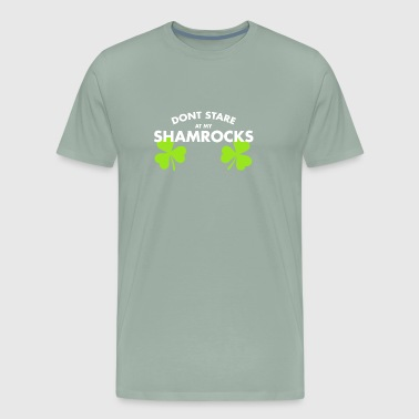 Dont Stare At My Shamrocks - Men's Premium T-Shirt