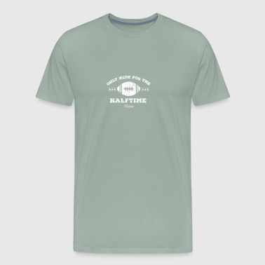 Only Here for the Halftime Show Football - Men's Premium T-Shirt