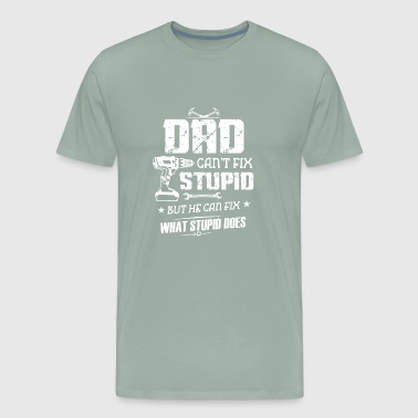 dad can not fix stupid but he can fix what stupid - Men's Premium T-Shirt
