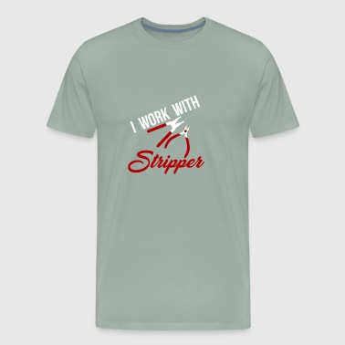 I work with Strippers Electric Hand Tool - Men's Premium T-Shirt