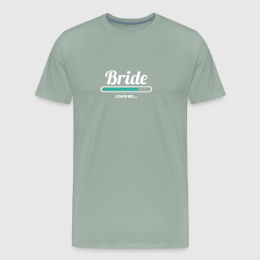 BRIDE LOADING - AMAZING TSHIRTS FOR BRIDES - Men's Premium T-Shirt