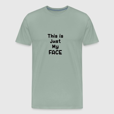 This is Just My Face - Men's Premium T-Shirt