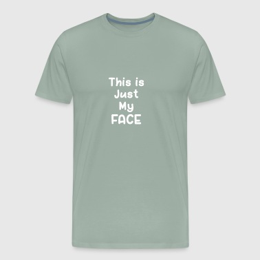 This is Just My Face Wh - Men's Premium T-Shirt