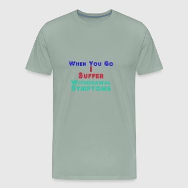 Withdrawal Symptoms - Men's Premium T-Shirt