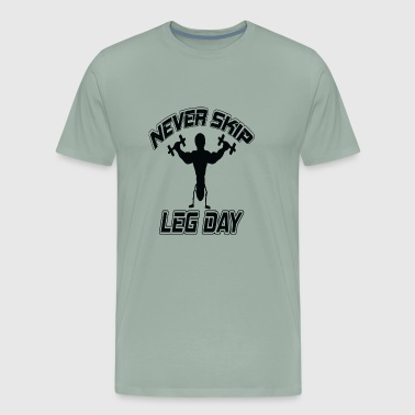 Never Skip Leg Day skip leg day Bodybuilding powerlifting fitness - Men's Premium T-Shirt