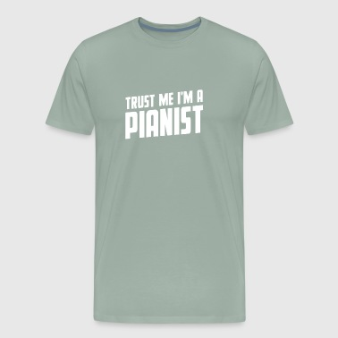 Trust Me, I Am A Pianist Tee For Pianists - Men's Premium T-Shirt