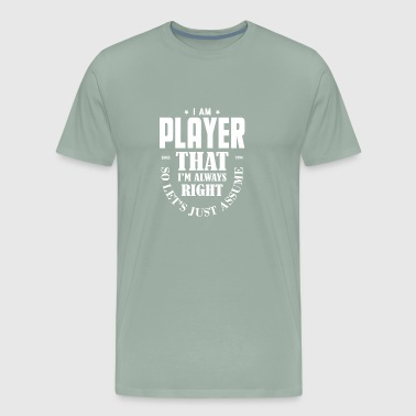 Just Assume I Am Always Right - Funny Player T-SH - Men's Premium T-Shirt