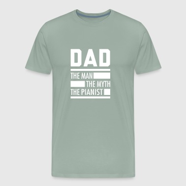 DAD THE MAN. THE MYTH. THE PIANIST. - Shirt For Pi - Men's Premium T-Shirt
