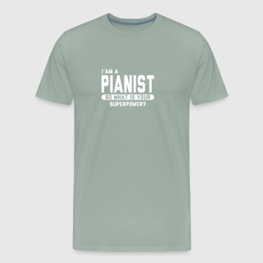 I Am A Pianist So What Is Your Superpower - Men's Premium T-Shirt