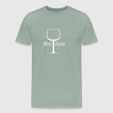 Drinking Rise and Wine Drinking Wine - Men's Premium T-Shirt