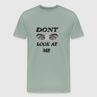 Dont look at me - Men's Premium T-Shirt