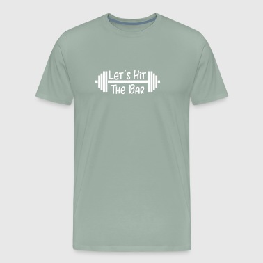 Fitness Lets Hit the Bar Weightlifting Exercise - Men's Premium T-Shirt