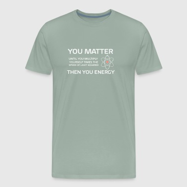 You matter then you energy science white - Men's Premium T-Shirt