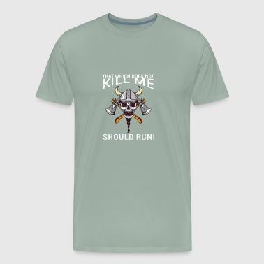 That Which Does Not Kill Me Should Run Viking - Men's Premium T-Shirt