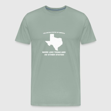 United States of America More like Texas and 49 other states - Men's Premium T-Shirt