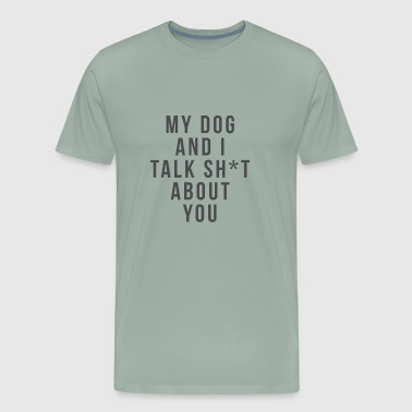 Talking To My Dog my dog and i talk sh+t about you shirt - Men's Premium T-Shirt