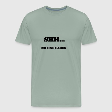 Shh.. no one cares - Men's Premium T-Shirt