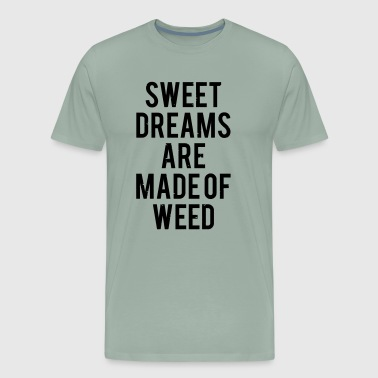 Sweet Dreams are made of Weed - Men's Premium T-Shirt