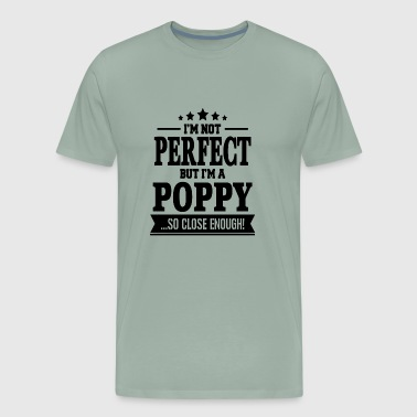 I m Not Perfect But I m A Poppy - Men's Premium T-Shirt