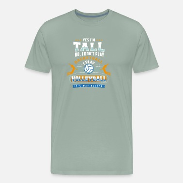 Yes Im Tall Yes I'm Tall No I Don't Play Basketball Gift - Men's Premium T-Shirt