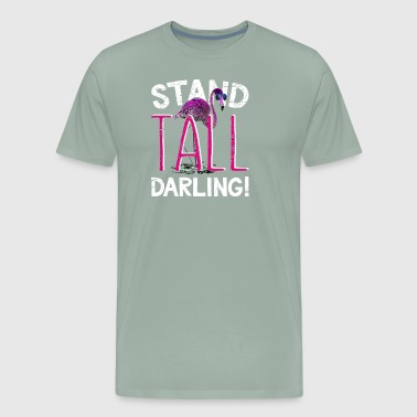 Pink Flamingo> Stand Tall Darling!> Funny Flamingo - Men's Premium T-Shirt