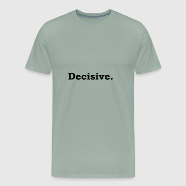 Decisive - Men's Premium T-Shirt